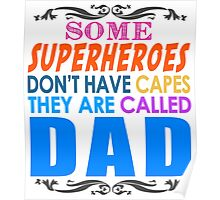 Some Superheroes Dont Have Capes, They Are Called Dad Poster