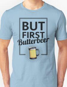 But first Butterbeer Unisex T-Shirt