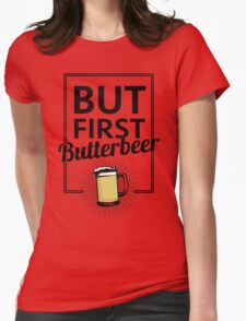 But first Butterbeer Womens Fitted T-Shirt