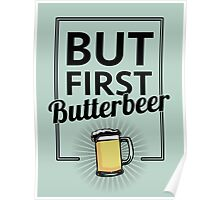 But first Butterbeer Poster