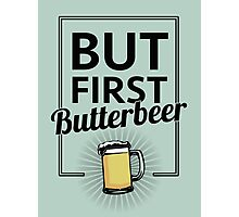 But first Butterbeer Photographic Print