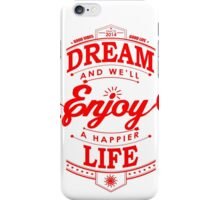 Dream And Enjoy A Happier Life iPhone Case/Skin