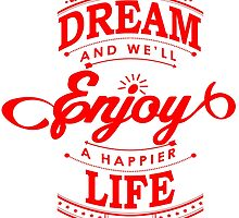 Dream And Enjoy A Happier Life by papabuju