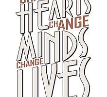 Change Hearts Change Mind Change Lives by papabuju