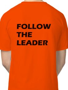 Follow The Leader Classic T-Shirt