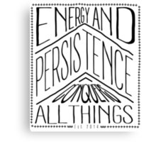 Energy And Persistence Conquers All Things Canvas Print