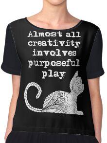 Almost all creativity involves purposeful play Chiffon Top
