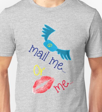 Mail Me or Kiss Me Unisex T-Shirt