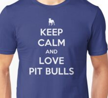 KEEP CALM AND LOVE PIT BULLS Unisex T-Shirt