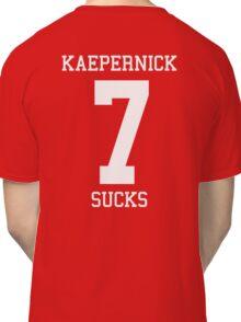 KAEPERNICK SUCKS Classic T-Shirt