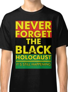 Never Forget the Black/African Holocaust RBG Classic T-Shirt
