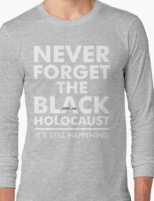 Never Forget the Black/African Holocaust WHITE Long Sleeve T-Shirt