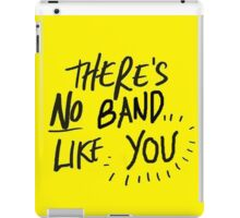 There's No Band Like You iPad Case/Skin