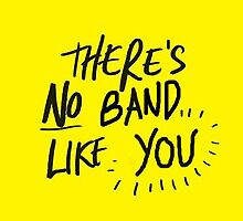 There's No Band Like You by shirt-sleeves