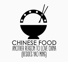 Chinese Food, Another Reason To Love China Unisex T-Shirt