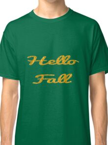 Hello Fall in Gold  Classic T-Shirt