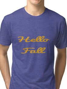 Hello Fall in Gold  Tri-blend T-Shirt