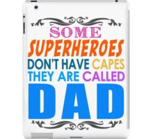 Some Superheroes Dont Have Capes, They Are Called Dad iPad Case/Skin