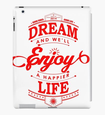 Dream And Enjoy A Happier Life iPad Case/Skin