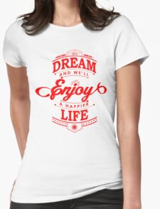 Dream And Enjoy A Happier Life Womens Fitted T-Shirt