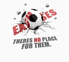 Excuses, There's No Place For Them Unisex T-Shirt