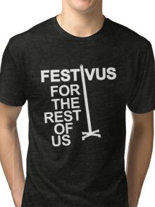 FESTIVUS FOR THE REST OF US Tri-blend T-Shirt