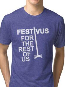 FESTIVUS FOR THE REST OF US Tri-blend T-Shirt