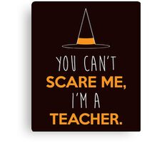 Can't Scare Me, I'm A Teacher Shirt, Funny Halloween Gift T-Shirt !!! Canvas Print