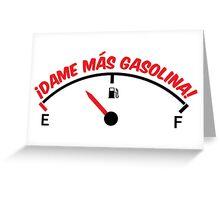 Dame más gasolina! (B) Greeting Card