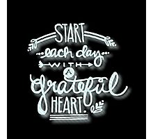 Start each day with a grateful heart.Typography,hand painted,black background,modern,trendy,girly,cute,inspirational Photographic Print