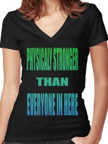 physically stronger than every one in here Women's Fitted V-Neck T-Shirt