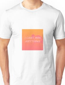 I CAN'T WIN ANYTHING  Unisex T-Shirt