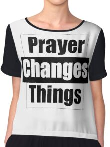Prayer Changes Things Chiffon Top