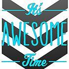 It's Awesome Time by papabuju