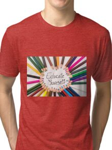Educate Yourself Tri-blend T-Shirt