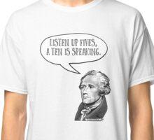 Alexander Hamilton Listen Up Fives Classic T-Shirt