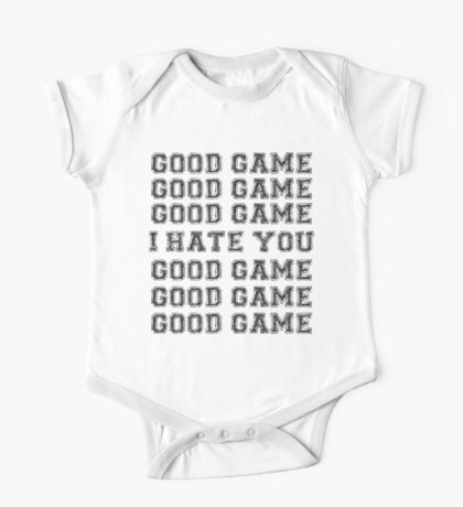 Good Game.  I Hate You. One Piece - Short Sleeve