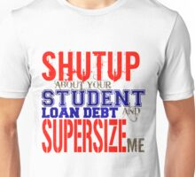 Shutup and Supersize me Unisex T-Shirt