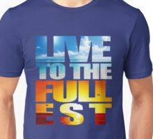 Live Life To The Fullest Unisex T-Shirt