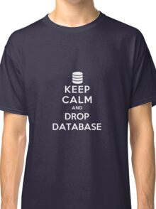 Keep calm and drop database Classic T-Shirt