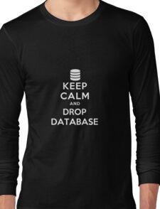 Keep calm and drop database Long Sleeve T-Shirt