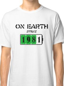 On Earth Since 1981 Classic T-Shirt