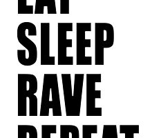 Eat Sleep Rave Repeat by kerakas