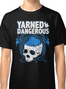 Yarned and Dangerous - Knitting T-shirt Classic T-Shirt