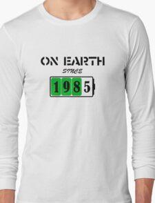 On Earth Since 1985 Long Sleeve T-Shirt
