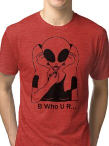 Be Who You Are! Tri-blend T-Shirt