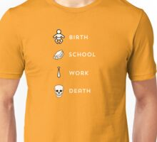 Birth School Work Death Unisex T-Shirt