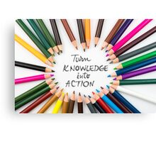Turn Knowledge Into Action Canvas Print