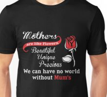 Mothers Are Like Flowers Beautiful Unique Precious Unisex T-Shirt
