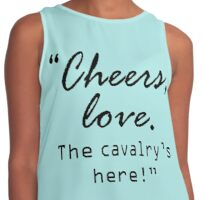 """Cheers, love. The cavalry's here!"" Contrast Tank"